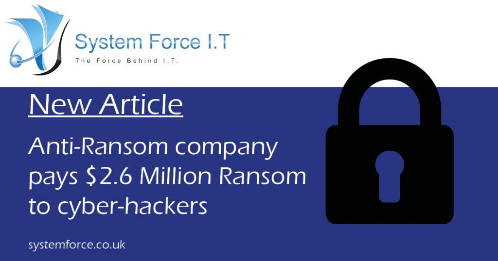 A company that specialises in anti-ransomware, has paid a $2.6 Million ransom as their systems were hacked