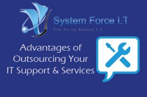 Advantages of Outsourcing Your IT Support & Services